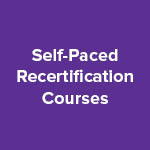 Self-Paced Recertification Courses